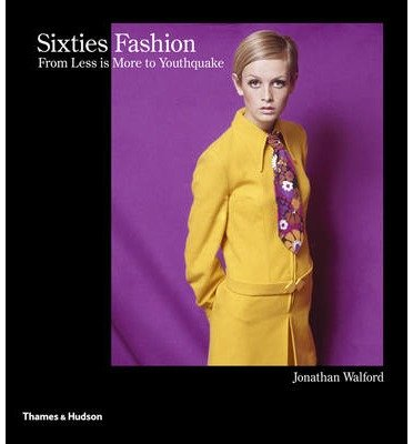 [(Sixties Fashion: From 'Less is More' to Youthquake)] [Author: Jonathan Walford] published on (October, 2013)