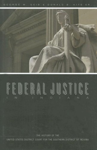 Federal Justice in Indiana: The History of the United States District Court for the Southern District of Indiana