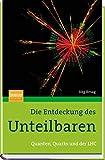 Die Entdeckung des Unteilbaren: Quanten, Quarks und der LHC - Jörg Resag