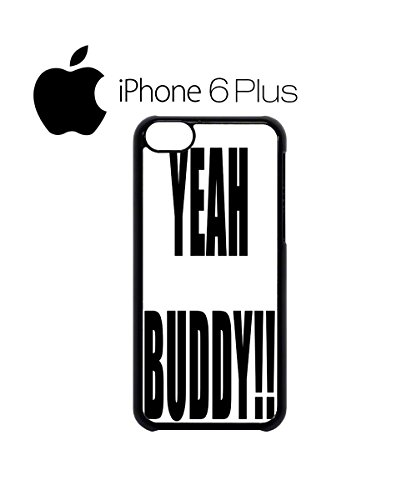 Yeah Buddy Bro Fun Summer Friends Mobile Phone Case Back Cover Hülle Weiß Schwarz for iPhone 6 Plus White Weiß