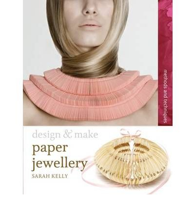 [(Paper Jewellery)] [ By (author) Sarah Kelly ] [February, 2012]