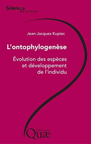 L'ontophylogenèse: Évolution des espèces et développement de l'individu