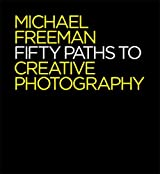 Fifty Paths to Creative Photography (The Photographer's Eye)