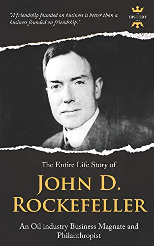 JOHN D. ROCKEFELLER, SR.: An Oil industry Business Magnate and Philanthropist. The Entire Life Story