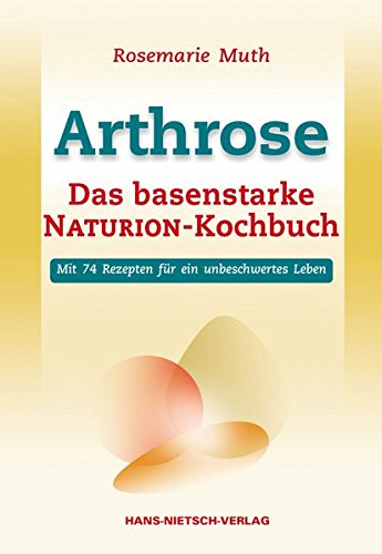 Preisvergleich Produktbild Arthrose - Das basenstarke NATURION-Kochbuch