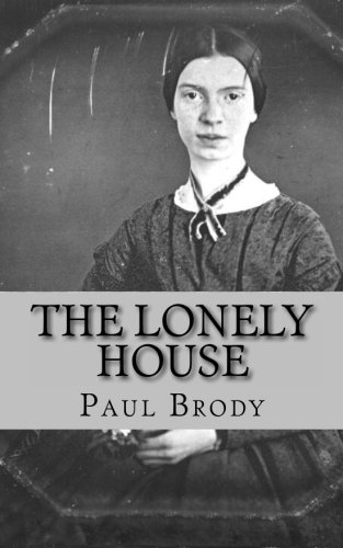 The Lonely House: A Biography of Emily Dickinson by Paul Brody (2013-03-19)