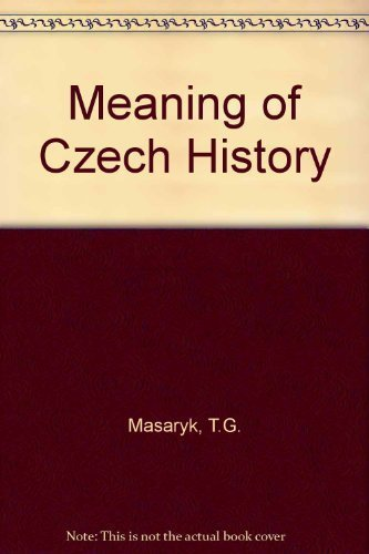 The Meaning of Czech History by Tomas G. Masaryk (1974-01-01)
