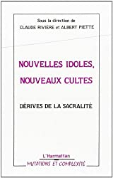 Nouvelles idoles, nouveaux cultes : Dérives de la sacralité