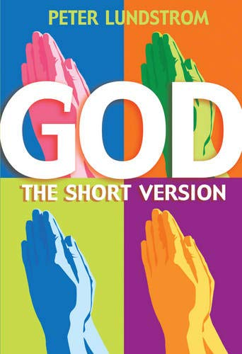 God: The Short Version: Engaging, Informative Introduction to the Biggest Subject of All