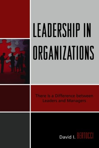 Leadership in Organizations: There is a Difference Between Leaders and Managers