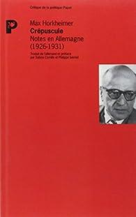 Crépuscule : Notes en Allemagne (1926-1931) par Max Horkheimer