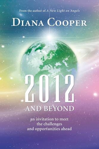 2012 and Beyond: An Invitation to Meet the Challenges and Opportunities Ahead por Diana Cooper