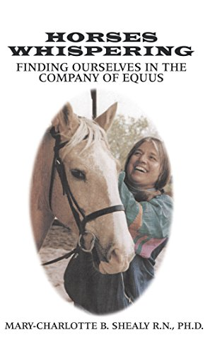 Horses Whispering:: Finding Ourselves in the Company of Equus (English Edition) por Mary-Charlotte B. Shealy R.N. Ph.D.