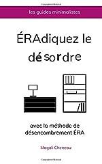 Éradiquez le désordre avec la méthode de désencombrement ÉRA de Magali Cheneau