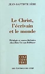 Le Christ, l'écrivain et le monde : Théologie et oeuvres littéraires chez Hans Urs von Balthasar