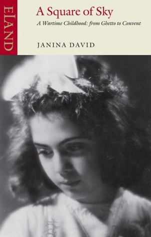 A Square of Sky: A Jewish Childhood in Wartime Poland by Janina David (2004-10-29)