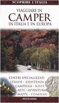 Viaggiare in camper in italia e in europa. ediz. illustrata