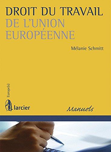 Droit du travail de l'Union européenne par Mélanie Schmitt