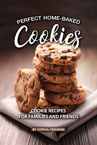 Perfect Home-Baked Cookies: Cookie Recipes for Families and Friends (English Edition) (Cookie Jam Kindle)