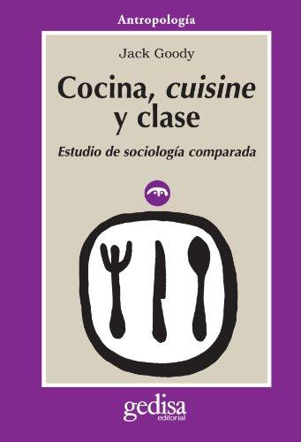 Cocina, Cuisine y Clase: Estudio de Sociologia Comparada por Jack Goody