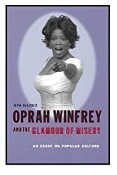 Oprah Winfrey and the Glamour of Misery: An Essay on Popular Culture by Eva Illouz (2003-11-05)