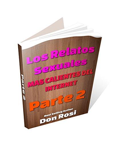 Los relatos sexuales más calientes del Internet PARTE 2 por Don Rosi
