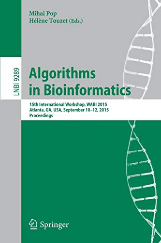 Algorithms in Bioinformatics: 15th International Workshop, WABI 2015, Atlanta, GA, USA, September 10-12, 2015, Proceedings (Lecture Notes in Computer Science, Band 9289)