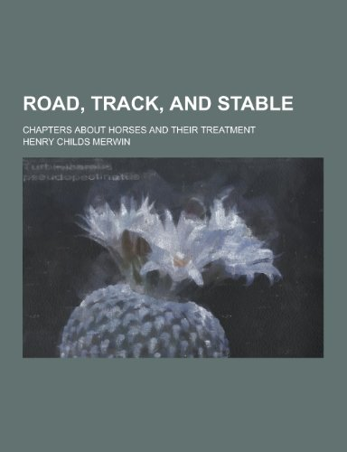 Road, Track, and Stable; Chapters about Horses and Their Treatment