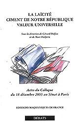 La laïcité : ciment de notre République, valeur universelle : Actes du colloque du 18 décembre 2003 au Sénat à Paris