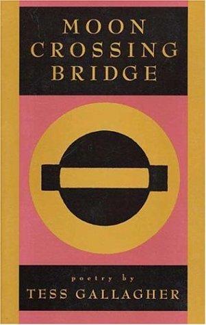 Moon Crossing Bridge by Tess Gallagher (1992-09-06)
