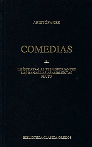 Comedias III: Lisístrata-Tesmoforiantes-Ranas-Asambleístas-Pluto (B. BÁSICA GREDOS) por ARISTOFANES