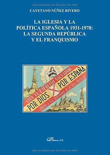 La Iglesia y la Política española 1931-1978. La Segunda República y el Franquismo por Cayetano Núñez Rivero