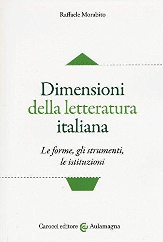 Dimensioni della letteratura italiana. Le forme, gli strumenti le istituzioni