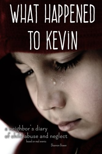 What Happened to Kevin: A Neighbor's Diary of Child Abuse and Neglect