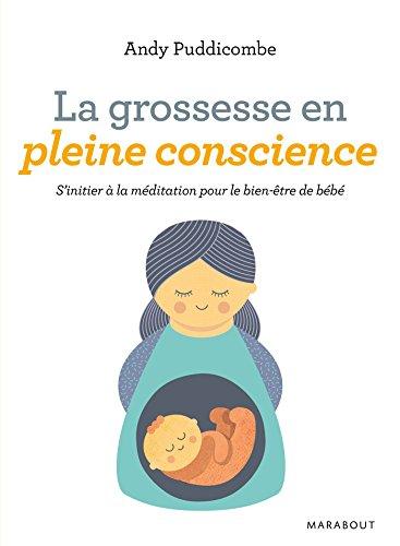 La grossesse en pleine conscience: S'initier à la méditation pour le bien-être de bébé