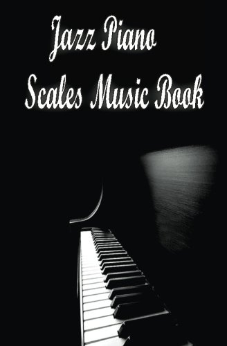 Jazz Piano Scales Music Book: Jazz Scales With Fingerings In 12 Keys
