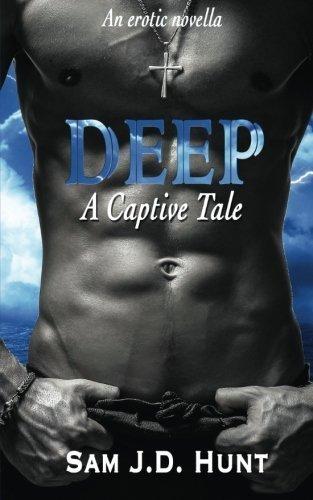 Deep: A Captive Tale by Sam J.D. Hunt (2015-05-11)