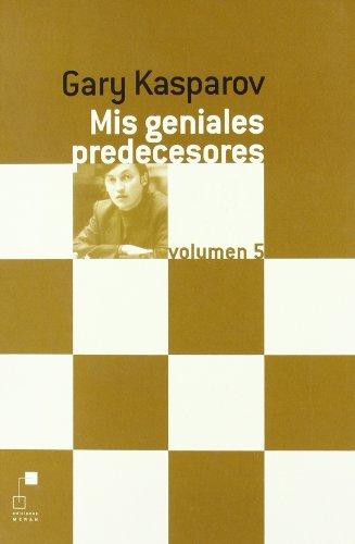 Mis geniales predecesores vol.5 por Gary Kasparov