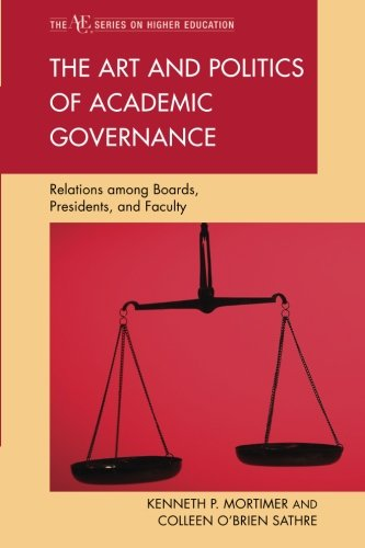 The Art and Politics of Academic Governance: Relations among Boards, Presidents, and Faculty (The ACE Series on Higher Education)