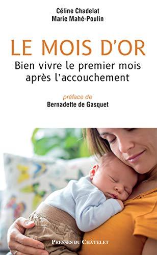Le mois d'or: Bien vivre le premier mois après l'accouchement