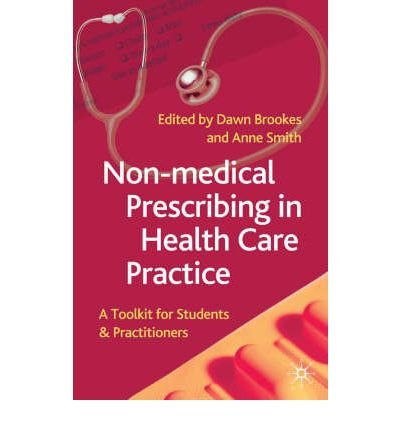 [(Non-Medical Prescribing in Healthcare Practice: A Toolkit for Students and Practitioners)] [Author: Dawn Brookes] published on (September, 2006)