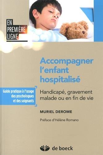Accompagner l'enfant hospitalisé : Handicapé, gravement malade ou en fin de vie par Muriel Derome