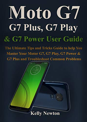 Moto G7, G7 Plus, G7 Play, & G7 Power User Guide: The Ultimate Tips and Tricks Guide to help You Master Your Motor G7, G7 Play, G7 Power & G7 plus and Troubleshoot Common Problems (English Edition) Design-protector Hard Case