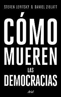 Cómo mueren las democracias par Steven Levitsky