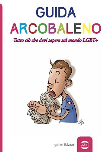 Guida arcobaleno: Tutto ciò che devi sapere sul mondo LGBT+ (Uomo Vol. 16)