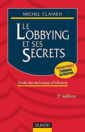 Le Lobbying et ses secrets : Guide des techniques d'influence