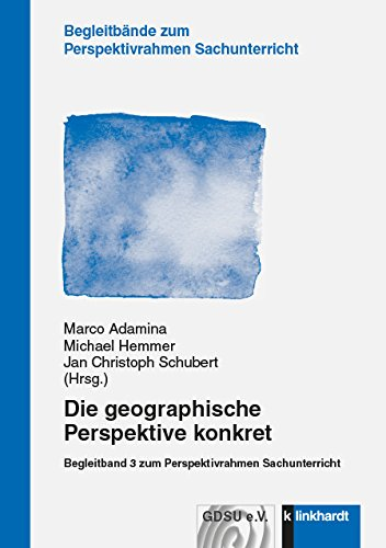 Die geographische Perspektive konkret: Begleitband 3 zum Perspektivrahmen Sachunterricht (Begleitbände zum Perspektivrahmen Sachunterricht)