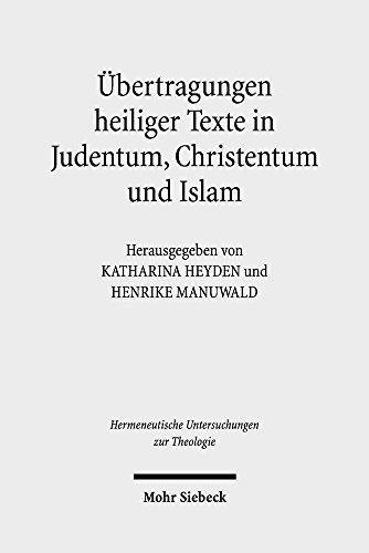 Übertragungen heiliger Texte in Judentum, Christentum und Islam: Fallstudien zu Formen und Grenzen der Transposition (Hermeneutische Untersuchungen zur Theologie)