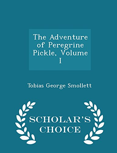 The Adventure of Peregrine Pickle, Volume I - Scholar's Choice Edition