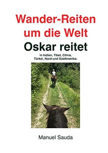 Wander-Reiten um die Welt, Oskar reitet: in Indien, Tibet, China, Türkei, Nord. und Südamerika